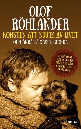 Konsten att njuta av livet : och ändå få saker gjorda Olof Röhlander