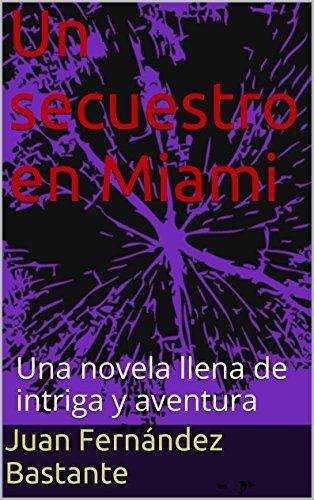 Un secuestro en Miami: Una novela llena de intriga y aventura  by  Juan Fernández Bastante