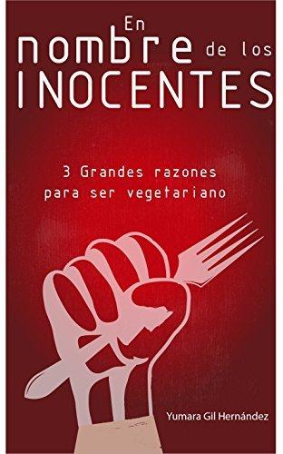 En nombre de los inocentes: 3 Grandes razones para ser vegetariano  by  Yumara Gil