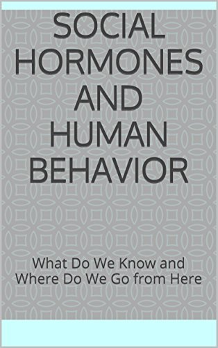 Social Hormones and Human Behavior: What Do We Know and Where Do We Go from Here Various Authors
