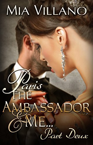 Paris, The Ambassador and Me: part deux (The Ambassador Trilogy Book 2)  by  Mia Villano