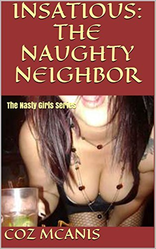Insatious: The Naughty Neighbor: The Nasty Girls Series  by  Coz McAnis