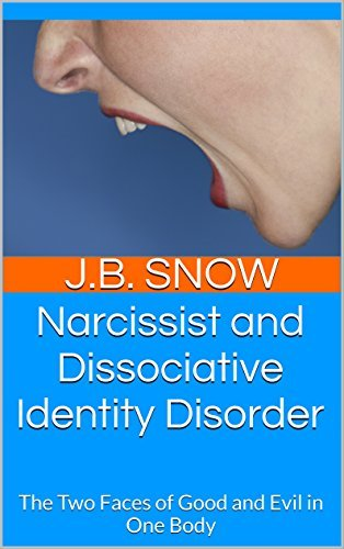 Narcissist and Dissociative Identity Disorder: The Two Faces of Good and Evil in One Body (Transcend Mediocrity Book 91)  by  J.B. Snow