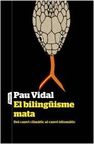 El bilingüisme mata. Del canvi climàtic al canvi idiomàtic  by  Pau Vidal