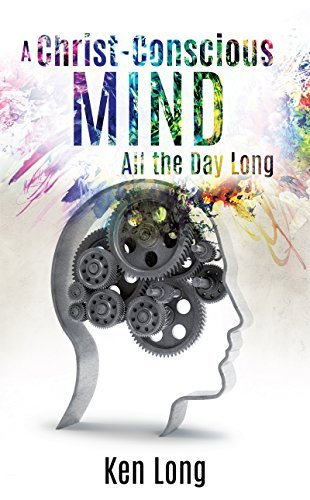 A Christ-Conscious Mind - All the Day Long Ken Long