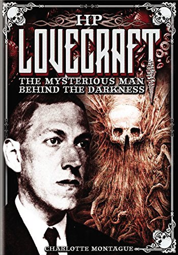HP Lovecraft: The Mysterious Man Behind the Darkness  by  Charlotte Montague