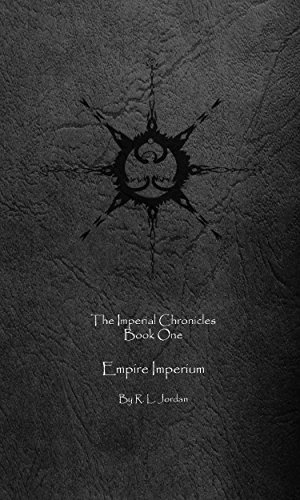 The Imperial Chronicles: Book One: Empire Imperium  by  Rocky L Jordan