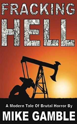 Fracking Hell: A Modern Tale Of Brutal Horror  by  Mike Gamble