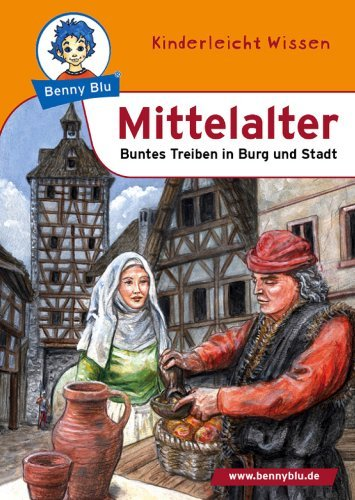 Benny Blu - Mittelalter: Buntes Treiben in Burg und Stadt  by  Verena Wagner