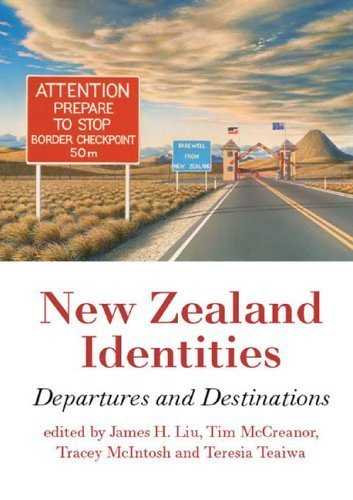 New Zealand Identities: Departures and Destinations James H. Liu