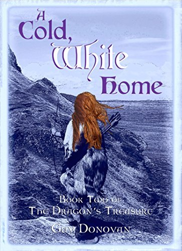 A Cold, White Home: Book Two of The Dragons Treasure  by  Guy Donovan