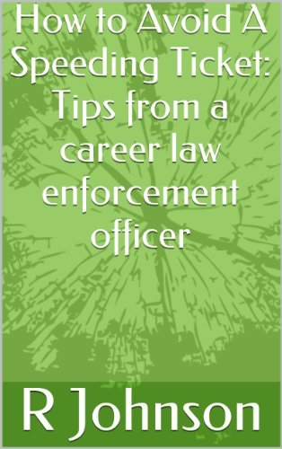 How to Avoid A Speeding Ticket: Tips from a career law enforcement officer (Quick Tips from a Cop Book 1)  by  R Johnson