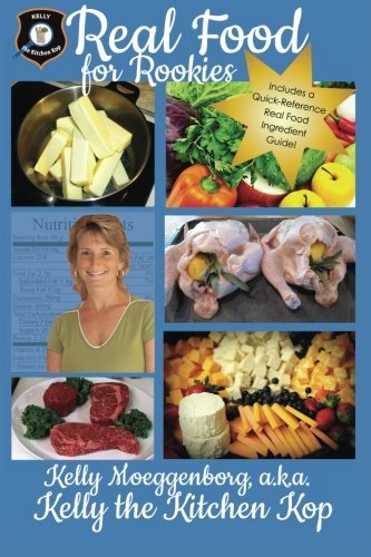 Real Food for Rookies: Healthy Cooking - Traditional Food - Vibrant Health Kelly Moeggenborg