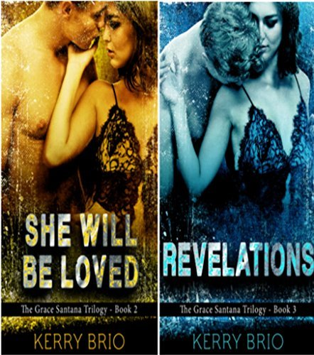 She Will be Loved and Revelations : The Grace Santana Trilogy - Books 2 and 3 Kerry Brio