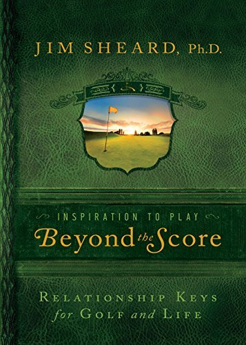 Beyond the Score: Relationship Keys for Golf and Life Jim Sheard