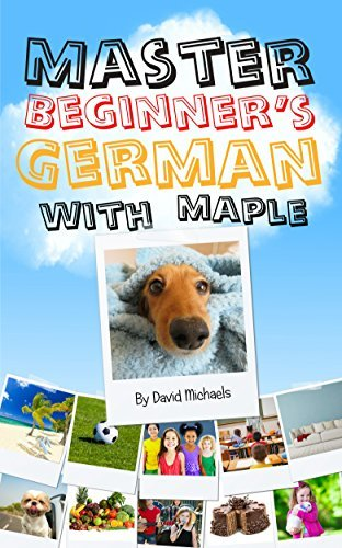 Master Beginners German With Maple.: Over 200 New Words For Beginners.  by  David Michaels