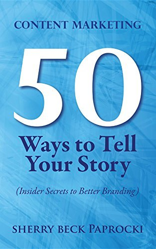 Content Marketing: 50 Ways to Tell Your Story:  by  Sherry Beck Paprocki