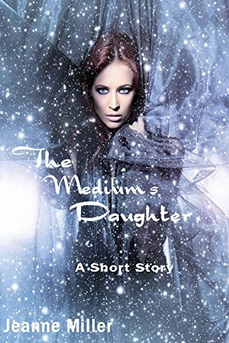 The Mediums Daughter: A short story Jeanne Miller