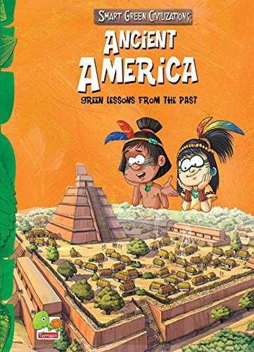 Ancient America: Green Lessons From The Past Benita Sen