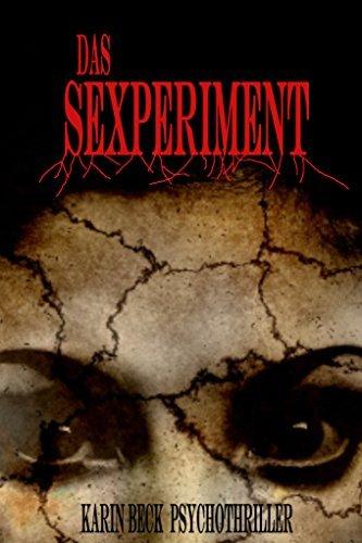 Das Sexperiment: Psychothriller  by  Karin Beck