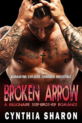 BROKEN ARROW: A Billionaire Stepbrother With Benefits Romance (My Stepbrothers Keeper Book 7) Cynthia Sharon