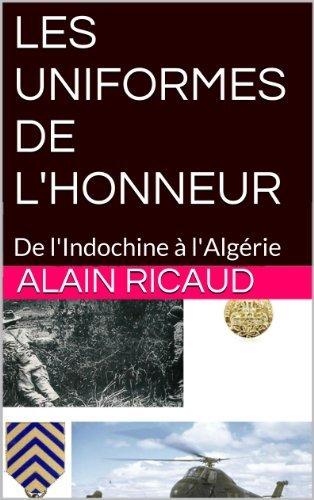 LES UNIFORMES DE LHONNEUR: De lIndochine à lAlgérie ALAIN RICAUD
