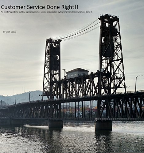 Customer Service Done Right: An insiders guide to building a great customer service organization learning from those who have done it. by Scott Sickler