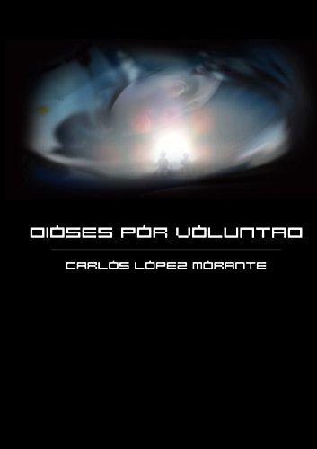 Dioses por Voluntad  by  Carlos López Morante