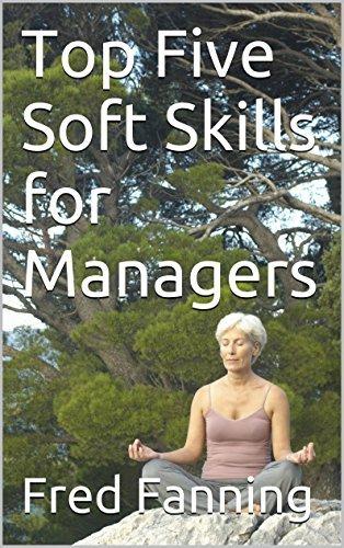 Top Five Soft Skills for Managers  by  Fred Fanning