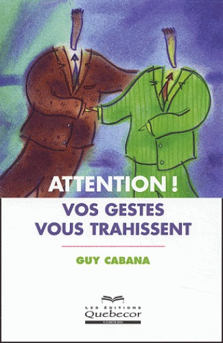 Attention! Vos gestes vous trahissent  by  Guy Cabana