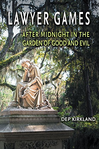 Lawyer Games: After Midnight in the Garden of Good and Evil Dep Kirkland