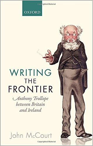 Writing the Frontier: Anthony Trollope Between Britain and Ireland John McCourt