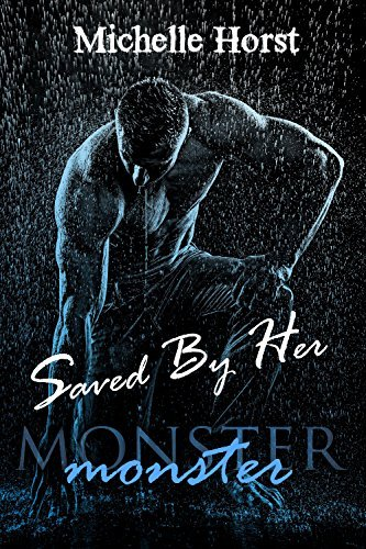 Saved By Her (The Monster Series Book 1)  by  Michelle Horst