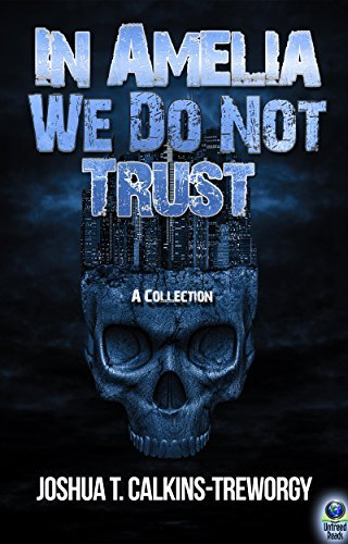 In Amelia We Do Not Trust  by  Joshua Calkins-Treworgy