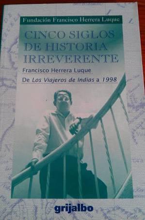 Cinco siglos de historia irreverente Fundación Francisco Herrera Luque
