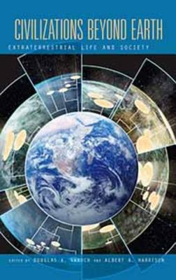 Civilizations Beyond Earth: Extraterrestrial Life and Society  by  Douglas A. Vakoch