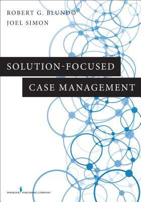 Solution-Focused Case Management Robert G. Blundo
