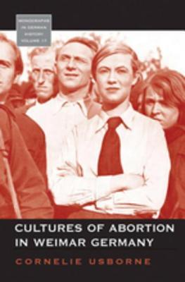 Cultures of Abortion in Weimar Germany  by  Cornelie Usborne