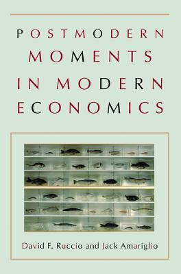 Postmodern Moments in Modern Economics  by  David F. Ruccio