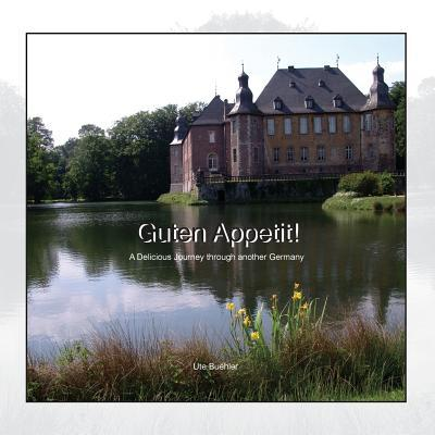 Guten Appetit! A Years Delicious Journey Through Northern Germanys Provinces Ute Buehler