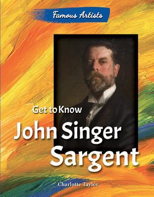 Get to Know John Singer Sargent  by  Charlotte Taylor