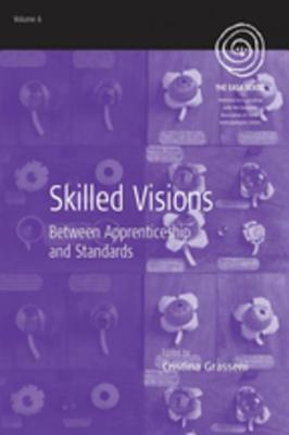 Skilled Visions: Between Apprenticeship and Standards: Between Apprenticeship and Standards  by  Cristina Grasseni