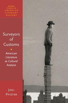 Surveyors of Custom: American Literature as Cultural Analysis Joel Pfister