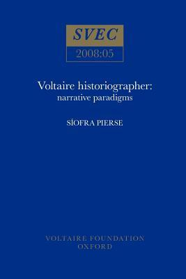 Voltaire Historiographer: Narrative Paradigms  by  Siofra Pierse