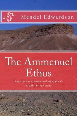 The Ammenuel Ethos: Renaissance Potential of Chinas Single Party Rule  by  Mendel Edwardson