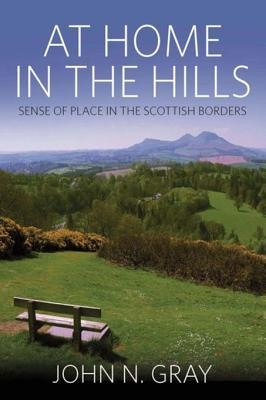 At Home in the Hills: Sense of Place in the Scottish Borders John Gray