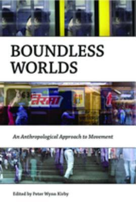 Boundless Worlds: An Anthropological Approach to Movement: An Anthropological Approach to Movement  by  Peter Wynn Kirby