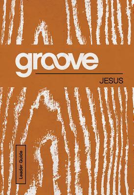 Groove: Jesus Leader Guide  by  Tony Akers