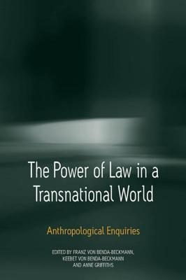 Power of Law in a Transnational World: Anthropological Enquiries: Anthropological Enquiries Griffiths Anne M O Benda-Beckmann Keebet Von Benda-Beckmann Franz Von