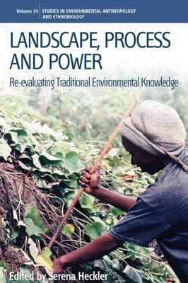 Landscape: Re-Evaluating Traditional Environmental Knowledge: Re-Evaluating Traditional Environmental Knowledge  by  Serena Heckler